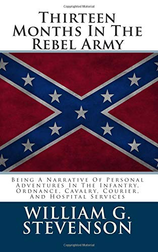 Thirteen Months in the Rebel Army: Being: William G Stevenson