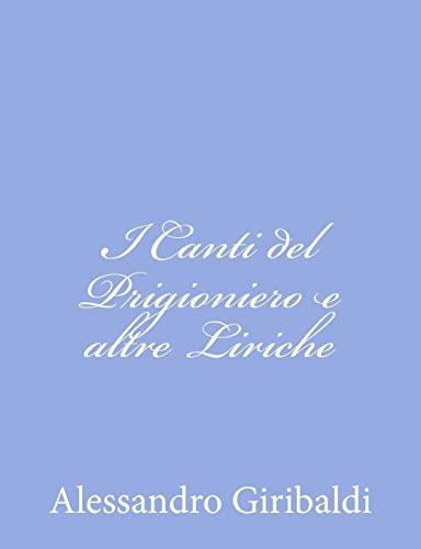 I Canti del Prigioniero e altre Liriche (Italian Edition): Alessandro Giribaldi