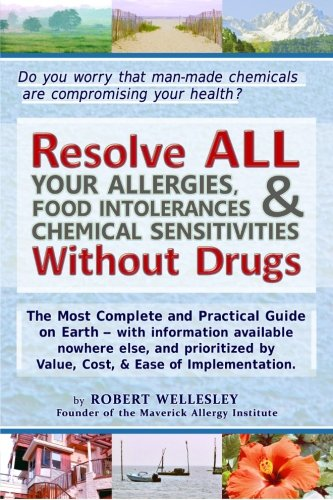 Resolve ALL Your Allergies, Food Intolerances, & Chemical Sensitivities Without Drugs: ...