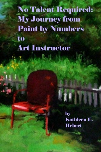 9781480160279: No Talent Required: My Journey from Paint by Numbers to Art Instructor