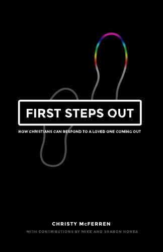 First Steps Out: How Christians Can Respond to a Loved One's Struggle with Homosexuality: ...