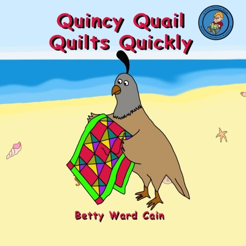 Quincy Quail Quilts Quickly (Volume 21): Cain, Betty Ward