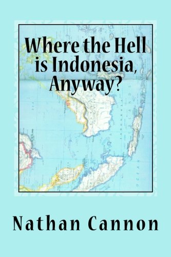 9781480165410: Where the Hell is Indonesia, Anyway?