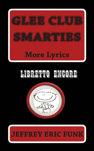 Glee Club Smarties Libretto Encore: Jeffrey Eric Funk