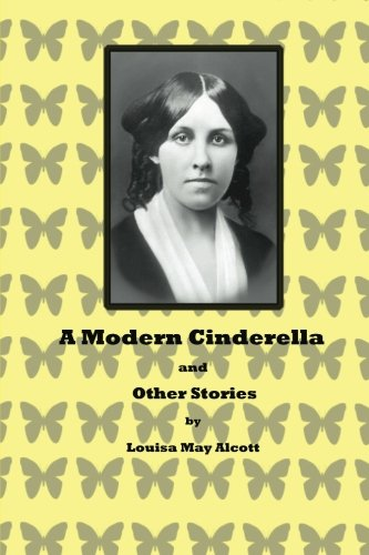 A Modern Cinderella and Other Stories (9781480169050) by Louisa May Alcott