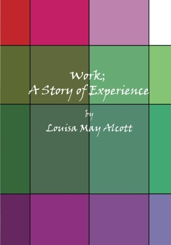 Work; A Story of Experience (Large Print) (9781480169647) by Louisa May Alcott