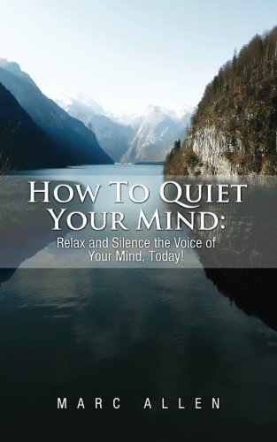 9781480171022: How to Quiet Your Mind: Relax and Silence the Voice of Your Mind Today!