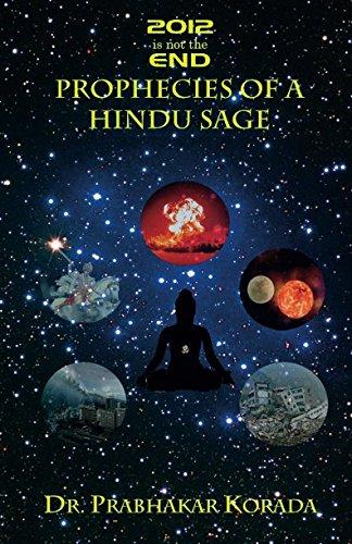2012 is not the End: Prophecies of: Dr Prabhakar Korada