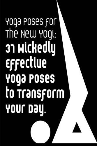 9781480172265: Yoga Poses for the New Yogi: 37 Wickedly Effective Yoga Poses To Transform Your Day
