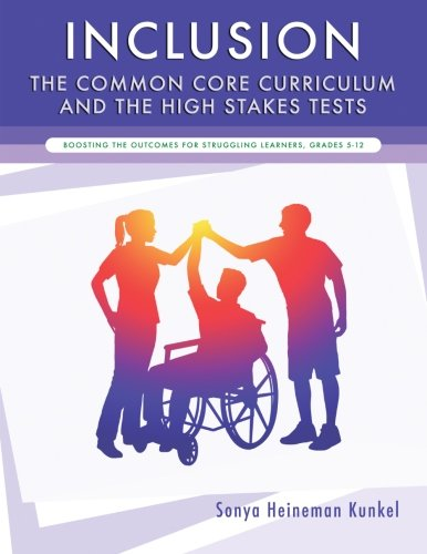 9781480172715: Inclusion, the Common Core Curriculum and the High Stakes Tests: Boosting the Outcomes for Struggling Learners, Grades 5-12