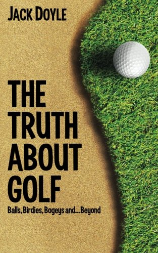 9781480173699: The Truth About Golf: Balls, Birdies, Bogeys...and Beyond