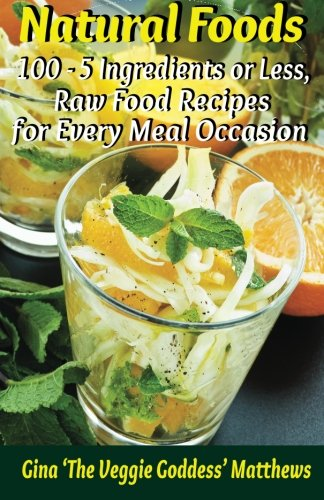 9781480175389: Natural Foods: 100 - 5 Ingredients or Less, Raw Food Recipes for Every Meal Occasion