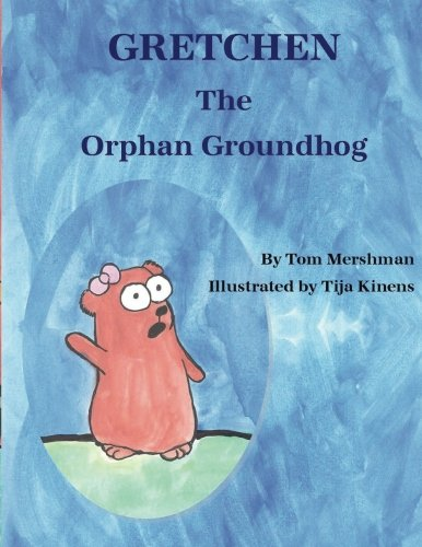 9781480176829: Gretchen The Orphan Groundhog