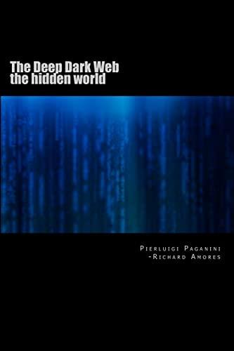 The Deep Dark Web: the hidden world: Richard gAtOmAlO Amores,