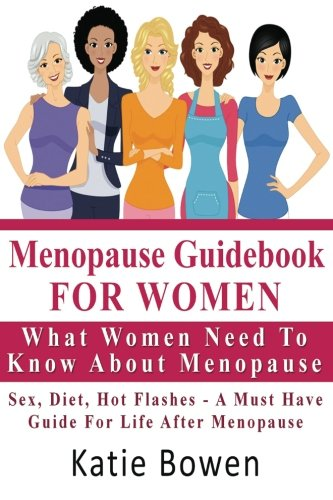 9781480177826: Menopause Guidebook For Women : What Women Need To Know About Menopause: Sex, Diet, Hot Flashes - A Must Have Guide For Life After Menopause