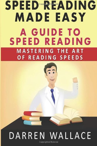 9781480180925: Speed Reading Made Easy: A Guide To Speed Reading: Mastering The Art Of Reading Speeds