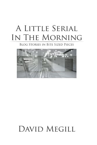 9781480182189: A Little Serial in the Morning: Blog Stories in Bite Sized Pieces