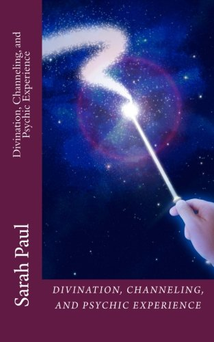 Divination, Channeling and Psychic Experience: A Channeled: Paul, Sarah