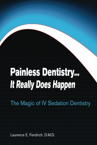 9781480192928: Painless Dentistry... It Really Does Happen: The Magic of IV Sedation Dentistry