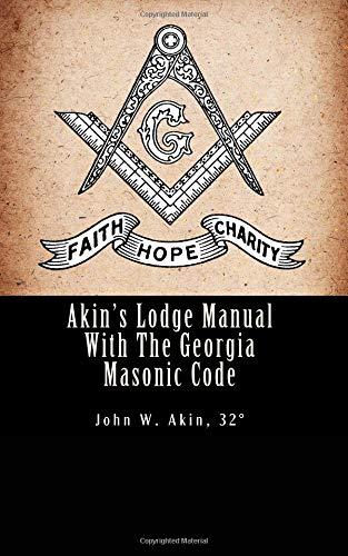 Akin's Lodge Manual With The Georgia Masonic Code: The Standard For Georgia: John W. Akin
