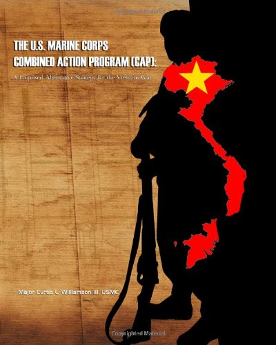 9781480196933: The U.S. Marine Corps Combined Action Program (CAP):: Proposed Alternative Strategy for the Vietnam War
