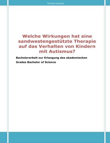 9781480196957: Welche Wirkungen hat eine sandwestengestutzte Therapie auf Kinder mit Autismus?: Bachelorarbeit zur Erlangung des akademischen Grades Bachelor of Science