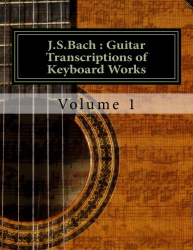 9781480198838: J.S.Bach : Guitar transcriptions of Keyboard Works: Volume 1
