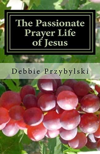 9781480199279: The Passionate Prayer Life of Jesus: Discover How to Pray Like Jesus