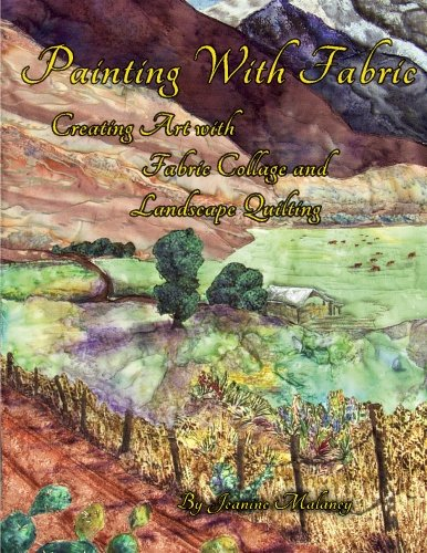 9781480199729: Painting With Fabric: Creating Art with Fabric Collage and Landscape Quilting