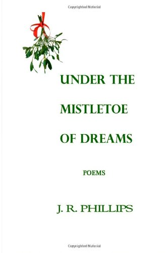 Under the Mistletoe of Dreams (1480200395) by J R Phillips