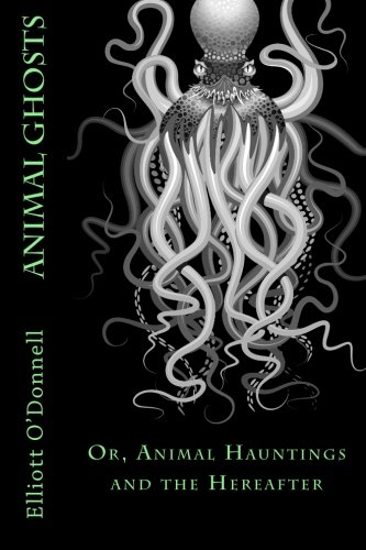 9781480200494: Animal Ghosts: Or, Animal Hauntings and the Hereafter