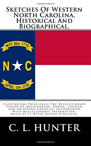 9781480201965: Sketches Of Western North Carolina, Historical And Biographical.: Illustrating Principally The Revolutionary Period Of Mecklenburg, Rowan, Lincoln And ... Much Of It Never Before Published.