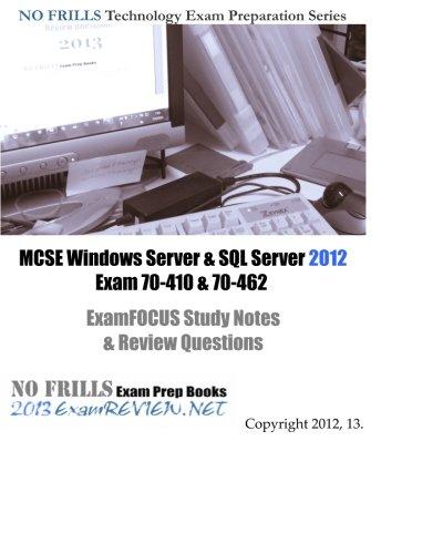9781480203297: MCSE Windows Server & SQL Server 2012 Exam 70-410 & 70-462 ExamFOCUS Study Notes & Review Questions