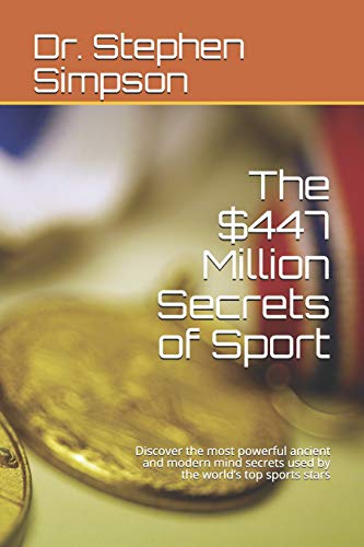 9781480203501: The $447 Million Secrets of Sport: Discover the most powerful ancient and modern mind secrets used by the world's top sports stars