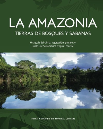 La Amazonia Tierras de Bosques y Sabanas: Una guia del clima, vegetacion, paisajes y suelos de ...
