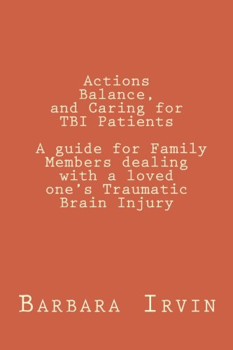 9781480208490: Actions, Balance,and Caring for TBI Patients: A guide for Family Members dealing with a Loved One's Traumatic Brain Injury (Volume 1)