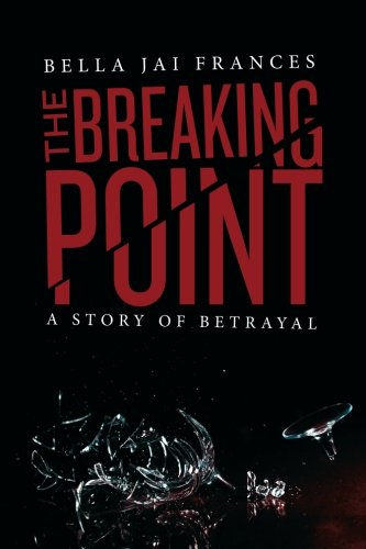 9781480210998: The Breaking Point: A Story of Betrayal