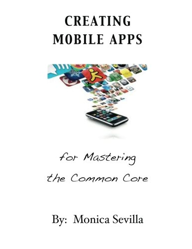 Creating Mobile Apps for Mastering the Common Core: Sevilla, Monica