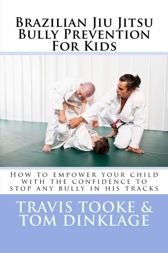 9781480214514: Brazilian Jiu Jitsu Bully Prevention For Kids: How to empower your child with the confidence to stop any bully in his tracks (Volume 1)