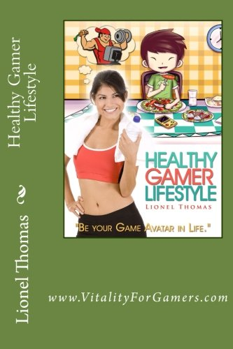9781480214545: Healthy Gamer Lifestyle: Be your Game Avatar in Life