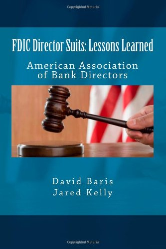 FDIC Director Suits - Lessons Learned: American Association of Bank Directors: Baris, David; Kelly,...
