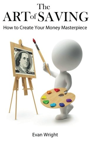 9781480217478: The Art of Saving: How to Create Your Money Masterpiece
