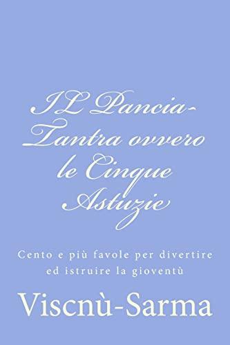 9781480219007: IL Pancia-Tantra ovvero le Cinque Astuzie: Cento e più favole per divertire ed istruire la gioventù (Italian Edition)