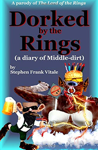 Dorked by the Rings (a diary of Middle-dirt): Stephen Frank Vitale
