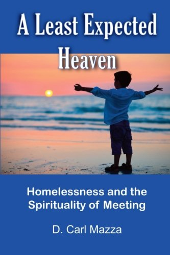 9781480231993: A Least Expected Heaven: Homelessness and the Spirituality of Meeting