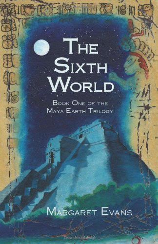 9781480232938: The Sixth World: Book One of the Maya Earth Trilogy