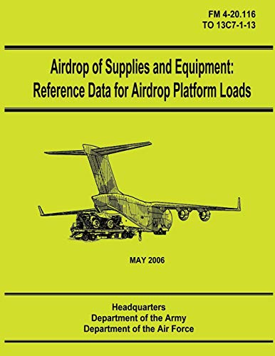 9781480235984: Airdrop of Supplies and Equipment: Reference Data for Airdrop Platform Loads (FM 4-20.116 / TO 13C7-1-13)