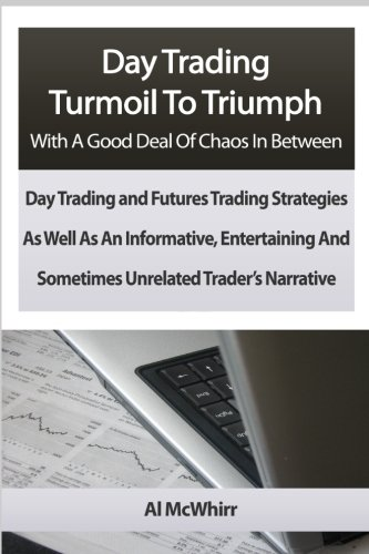 Day Trading Turmoil To Triumph With A Good Deal Of Chaos In Between: Day Trading and Futures ...