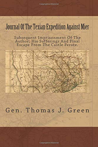 9781480241107: Journal Of The Texian Expedition Against Mier: Subsequent Imprisonment Of The Author; His Sufferings And Final Escape From The Castle Perote.