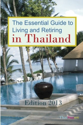 9781480241411: The Essential Guide to Living and Retiring in Thailand: Edition 2013